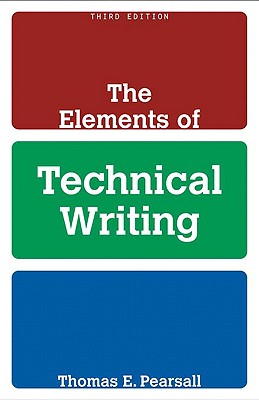 The Elements of Technical Writing By Pearsall, Thomas E./ Cook, Kelli Cargile