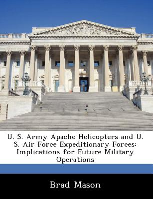 Bibliogov U. S. Army Apache Helicopters and U. S. Air Force Expeditionary Forces: Implications for Future Military Operations by Mason, Br at Sears.com