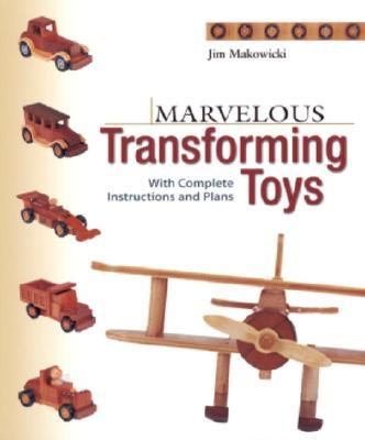 Marvelous Transforming Toys By Makowicki, Jim/ Lehmann-Haupt, John